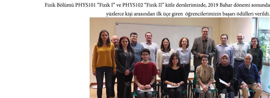 """Fizik Bölümü PHYS101 """"Fizik I"""" ve PHYS102 """"Fizik II"""" kitle derslerimizde, 2019 Bahar dönemi sonunda,  yüzlerce kişi arasından ilk üçe giren  öğrencilerimizin başarı ödülleri verildi."""
